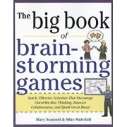 The Big Book of Brain-Storming Games: Quick, Effective Activities That Encourage Out-Of-The-Box Thinking, Improve Collaboration, and Spark Great Ideas, Paperback/Mary Scannell