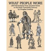 What People Wore: 1,800 Illustrations from Ancient Times to the Early Twentieth Century, Paperback/Douglas Gorsline
