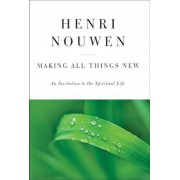 Making All Things New: An Invitation to the Spiritual Life, Hardcover