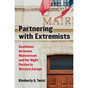Partnering with Extremists: Coalitions Between Mainstream and Far-Right Parties in Western Europe, Hardcover/Kimberly A. Twist