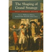 The Shaping of Grand Strategy: Policy, Diplomacy, and War, Paperback/Williamson Murray