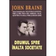 Drumul spre inalta societate - John Braine