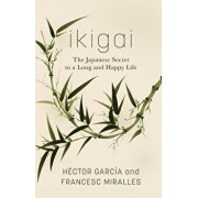 Ikigai: The Japanese Secret to a Long and Happy Life/Hector Garcia