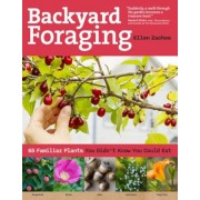 Backyard Foraging: 65 Familiar Plants You Didn't Know You Could Eat, Paperback