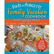 Fix-It and Forget-It Family Vacation Cookbook: Slow Cooker Meals for Your Rv, Boat, Cabin, or Beach House, Paperback/Hope Comerford