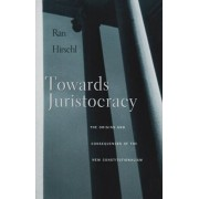 Towards Juristocracy: The Origins and Consequences of the New Constitutionalism, Paperback