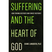 Suffering and the Heart of God: How Trauma Destroys and Christ Restores, Paperback
