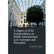 Digest of WTO Jurisprudence on Public International Law Concepts and Principles (Cook Graham)(Cartonat) (9781107102767)