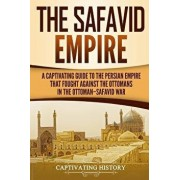 The Safavid Empire: A Captivating Guide to the Persian Empire That Fought Against the Ottomans in the Ottoman, Paperback/Captivating History