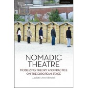 Nomadic Theatre Mobilizing Theory and Practice on the European Stage par Dr Liesbeth Groot Nibbelink & Series édité par Adrian Kear & Series édité ...