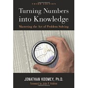 Turning Numbers Into Knowledge: Mastering the Art of Problem Solving, Paperback/Jonathan Garo Koomey