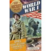 World War I: Spies, Secret Missions, and Hidden Facts from World War I, Paperback/Stephanie Bearce
