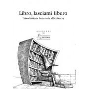 EDUCatt Università Cattolica Libro, lasciami libero. Introduzione letteraria all'editoria(eBook)