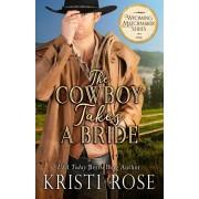 The Cowboy Takes A Bride, Paperback/Kristi Rose