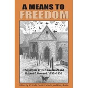 A Means to Freedom: The Letters of H. P. Lovecraft and Robert E. Howard (Volume 2), Paperback/H. P. Lovecraft