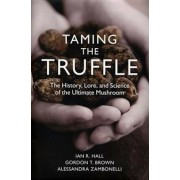 Taming the Truffle: The History, Lore, and Science of the Ultimate Mushroom, Hardcover/Gordon Brown