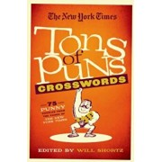 The New York Times Tons of Puns Crosswords: 75 Punny Puzzles from the Pages of the New York Times, Paperback/Will Shortz