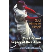 God Almighty Hisself: The Life and Legacy of Dick Allen, Hardcover
