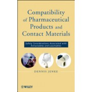 Compatibility of Pharmaceutical Solutions and Contact Materials - Safety Assessments of Extractables and Leachables for Pharmaceutical Products (9780470281765)
