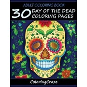 Adult Coloring Book: 30 Day of the Dead Coloring Pages, D'a de Los Muertos, Paperback/Adult Coloring Books Illustrators Allian
