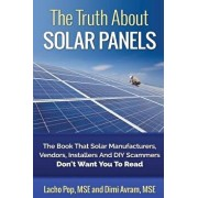 The Truth about Solar Panels: The Book That Solar Manufacturers, Vendors, Installers and DIY Scammers Don't Want You to Read, Paperback/DIMI Avram Mse