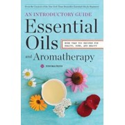 Essential Oils & Aromatherapy, an Introductory Guide: More Than 300 Recipes for Health, Home and Beauty, Paperback/Sonoma Press