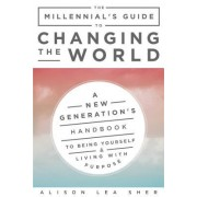 The Millennial's Guide to the Universe: Be Yourself, Live with Purpose, and Save the World
