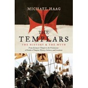 The Templars: The History and the Myth, Paperback/Michael Haag