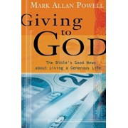 Giving to God: The Bible's Good News about Living a Generous Life, Paperback/Mark Allan Powell