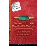 From the Kane Chronicles: Brooklyn House Magician's Manual (an Official Rick Riordan Companion Book): Your Guide to Egyptian Gods & Creatures, Glyphs, Hardcover/Rick Riordan