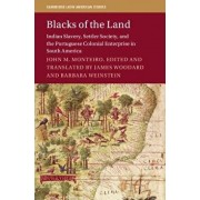 Blacks of the Land: Indian Slavery, Settler Society, and the Portuguese Colonial Enterprise in South America, Paperback/James Woodard
