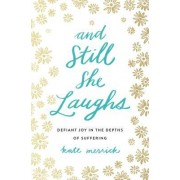 And Still She Laughs: Defiant Joy in the Depths of Suffering
