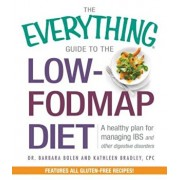 The Everything Guide to the Low-Fodmap Diet: A Healthy Plan for Managing IBS and Other Digestive Disorders, Paperback/Barbara Bolen