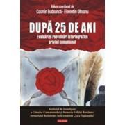 Dupa 25 de ani. Evaluari si reevaluari istoriografice privind comunismul/Cosmin Budeanca, Florentin Olteanu