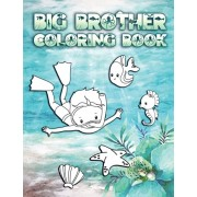 Big Brother Coloring Book: Perfect For Boys Ages 2-6: Cute Gift Idea for New Brothers, Coloring Pages for Ocean and Sea Creature Brothers, Paperback/New Brother Press