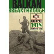 Balkan Breakthrough: The Battle of Dobro Pole 1918, Hardcover/Richard C. Hall