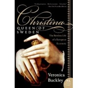 Christina, Queen of Sweden: The Restless Life of a European Eccentric, Paperback/Veronica Buckley