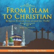 From Islam to Christian - Religious Festivals from Around the World - Religion for Kids Children's Religion Books, Paperback/Baby Professor
