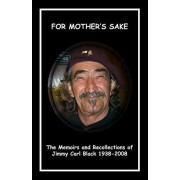 'For Mother's Sake': The Memoirs & Recollections of Jimmy Carl Black 1938-2008, Paperback/Monika Black
