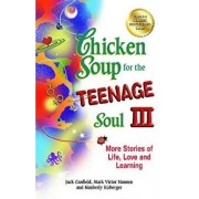 Chicken Soup for the Teenage Soul III: More Stories of Life, Love and Learning, Paperback/Jack Canfield