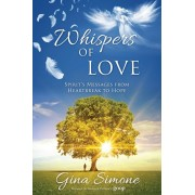 Whispers of Love: Spirit's Messages from Heartbreak to Hope, Paperback/Gina Simone
