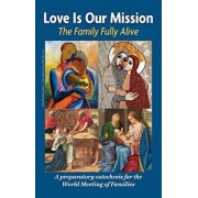 Love Is Our Mission: The Family Fully Alive - A Preparatory Catechesis for the World Meeting of Families, Paperback/Archdiocese of Philadelphia and the Pont