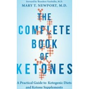 The Complete Book of Ketones A Practical Guide to Ketogenic Diets and Ketone Supplements