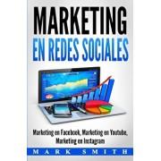 Marketing en Redes Sociales: Marketing en Facebook, Marketing en Youtube, Marketing en Instagram (Libro en Espaol/Social Media Marketing Book Span, Paperback/Mark Smith