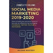 Social Media Marketing 2019-2020: How to Build Your Personal Brand to Become an Influencer by Leveraging Facebook, Twitter, YouTube & Instagram Comple, Hardcover/Income Mastery