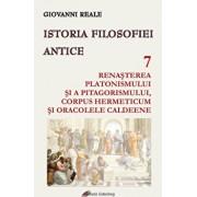 Istoria filosofiei antice, vol VII: Renasterea platonismului si a pitagorismului, Corpus Hermeticum si Oracolele caldeene/Giovanni Reale