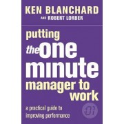 Putting the One Minute Manager to Work by Kenneth Blanchard