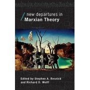 New Departures in Marxian Theory by Stephen A. Resnick & Richard Wolff
