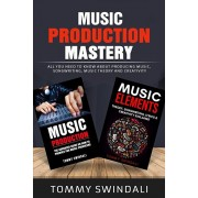 Music Production Mastery: All You Need to Know About Producing Music, Songwriting, Music Theory and Creativity (Two Book Bundle), Paperback/Tommy Swindali