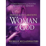 Prayers and Declarations for the Woman of God: Confront Strongholds and Stand Firm Against the Enemy, Hardcover/Michelle McClain-Walters
